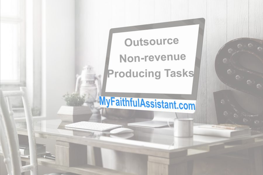 Virtual Assistant Services: NON-revenue Producing Tasks Can Be Outsourced to a Virtual Assistant