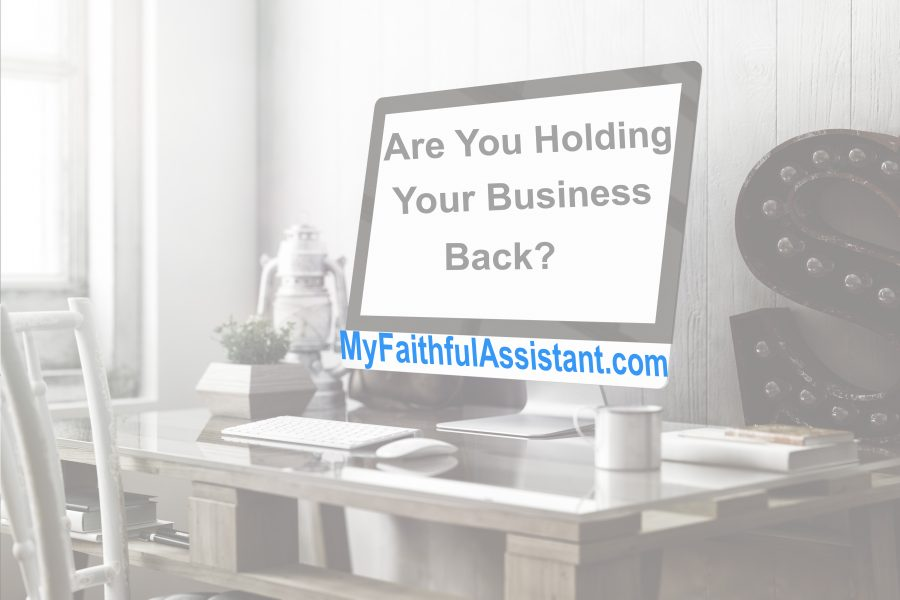 Are You, The Business Owner, Holding Your Business Back?